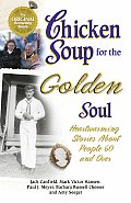 Chicken Soup for the Golden Soul Heartwarming Stories for People 60 & Over