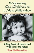 Welcoming Our Children to a New Millennium: A Daybook of Hopes and Wishes for the Future