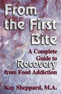 From the First Bite A Complete Guide to Recovery from Food Addiction