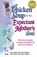 Chicken Soup for the Expectant Mothers Soul 101 Stories to Inspire & Warm the Hearts of Soon To Be Mothers