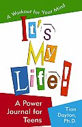 It's My Life! a Power Journal for Teens: A Workout for Your Mind