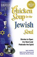 Chicken Soup for the Jewish Soul 101 Stories to Open the Heart & Rekindle the Soul