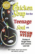 Chicken Soup for the Teenage Soul on Tough Stuff Stories of Tough Times & Lessons Learned