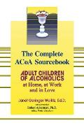 Complete ACOA Sourcebook Adult Children of Alcoholics at Home at Work & in Love