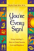 Youre Every Sign Using Astrologys Keys to Create Success Love & Happiness