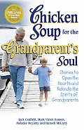 Chicken Soup for the Grandparents Soul Stories to Open the Hearts & Rekindle the Spirits of Grandparents