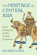 Heritage of Central Asia From Antiquity to the Central Expansion