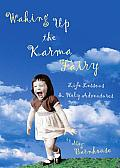 Waking up the Karma Fairy: Life Lessons and Other Holy Adventures