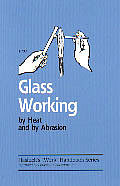 Glass Working: By Heat and by Abrasion