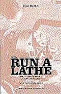 How to Run a Lathe 42nd Edition The Care & Operation of a Screw Cutting Lathe