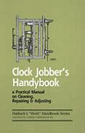 Clock Jobber's Handybook: A Practical Manual on Cleaning, Repairing & Adjusting