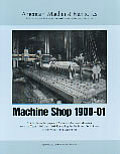 Machine Shop 1900 01 Articles from the Pages of American Machinist Magazine from the Years 1900 & 1901 Revealing the Tools & Techniques of the Professional Machinist