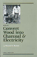 How To Convert Wood Into Charcoal & Electricity