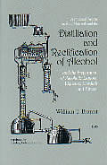 Distillation and Rectification of Alcohol: and the Preparation of Alcoholic Liquors, Liqueurs, Cordials and Bitters