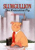 Slumgullion The Executive Pig