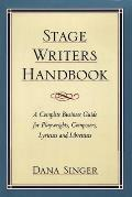 Stage Writers Handbook A Complete Business Guide for Playwrights Composers Lyricists & Librettists