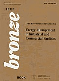 IEEE Recommended Practice for Energy Management in Commercial & Industrial Facilities, 739-1995: IEEE Bronze Bk.