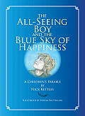 The All-Seeing Boy and the Blue Sky of Happiness: A Children's Parable Cover