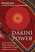 Dakini Power Twelve Extraordinary Women Shaping the Transmission of Tibetan Buddhism in the West