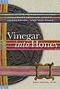 Vinegar into Honey: Seven Steps to Understanding and Transforming Anger, Agression, & Violence