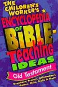 Childrens Workers Encyclopedia of Bible Teaching Ideas Old Testament