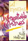 Last Impressions: Unforgettable Closings for Youth Ministry