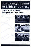 Restoring Streams in Cities: A Guide for Planners, Policy Makers, and Citizens