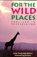 For The Wild Places Profiles In Conserva