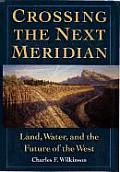 Crossing the Next Meridian Land Water & the Future of the West