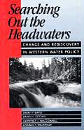 Searching Out the Headwaters Change & Rediscovery in Western Water Policy