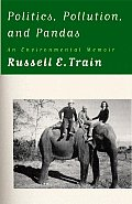 Politics Pollution & Pandas An Environmental Memoir
