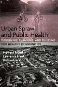 Urban Sprawl & Public Health Designing Planning & Building for Healthy Communities