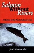 Salmon Without Rivers: A History of the Pacific Salmon Crisis Cover