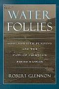 Water Follies: Groundwater Pumping and the Fate of America's Fresh Waters Cover