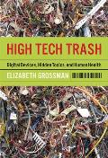 High Tech Trash: Digital Devices, Hidden Toxins, and Human Health