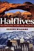 Halflives Reconciling Work & Wildness