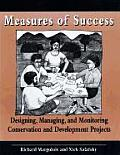 Measures of Success : Designing, Managing, and Monitoring Conservation and Developing Projects (98 Edition)