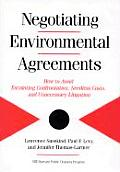 Negotiating Environmental Agreements How to Avoid Escalating Confrontation, Needless Costs, and Unne