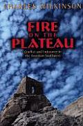 Fire on the Plateau Conflict & Endurance in the American Southwest