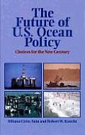 The Future of Us Ocean Policy: Choices for the New Century