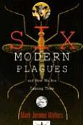 Six Modern Plagues & How We Are Causing Them
