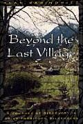 Beyond the Last Village A Journey of Discovery in Asias Forbidden Wilderness