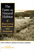 Farm as Natural Habitat Reconnecting Food Systems with Ecosystems