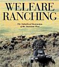 Welfare Ranching The Subsidized Destruction of the American West