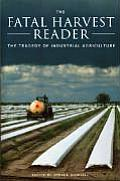 The Fatal Harvest Reader: The Tragedy of Industrial Agriculture Cover