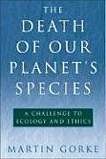 Death of Our Planets Species A Challenge to Ecology & Ethics