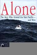 Alone The Man Who Braved the Vast Pacific & Won