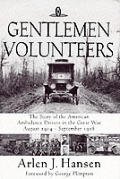 Gentlemen Volunteers The Story of the American Ambulance Drivers in the Great War