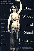 Oscar Wilde's Last Stand: Decadence, Conspiracy, and the Most Outrageuos Trial .....