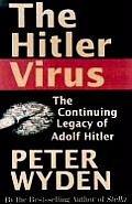 The Hitler Virus: The Insidious Legacy of Adolf Hitler